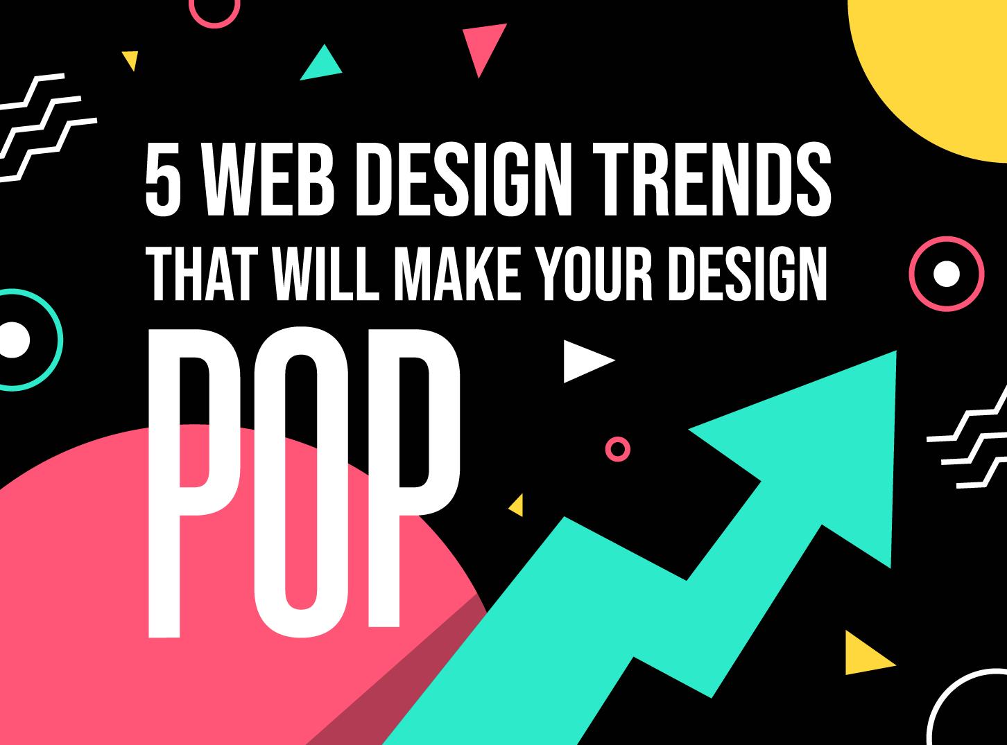 5 Web Design Trends That Will Make Your Design Pop - Inkyy web design studio